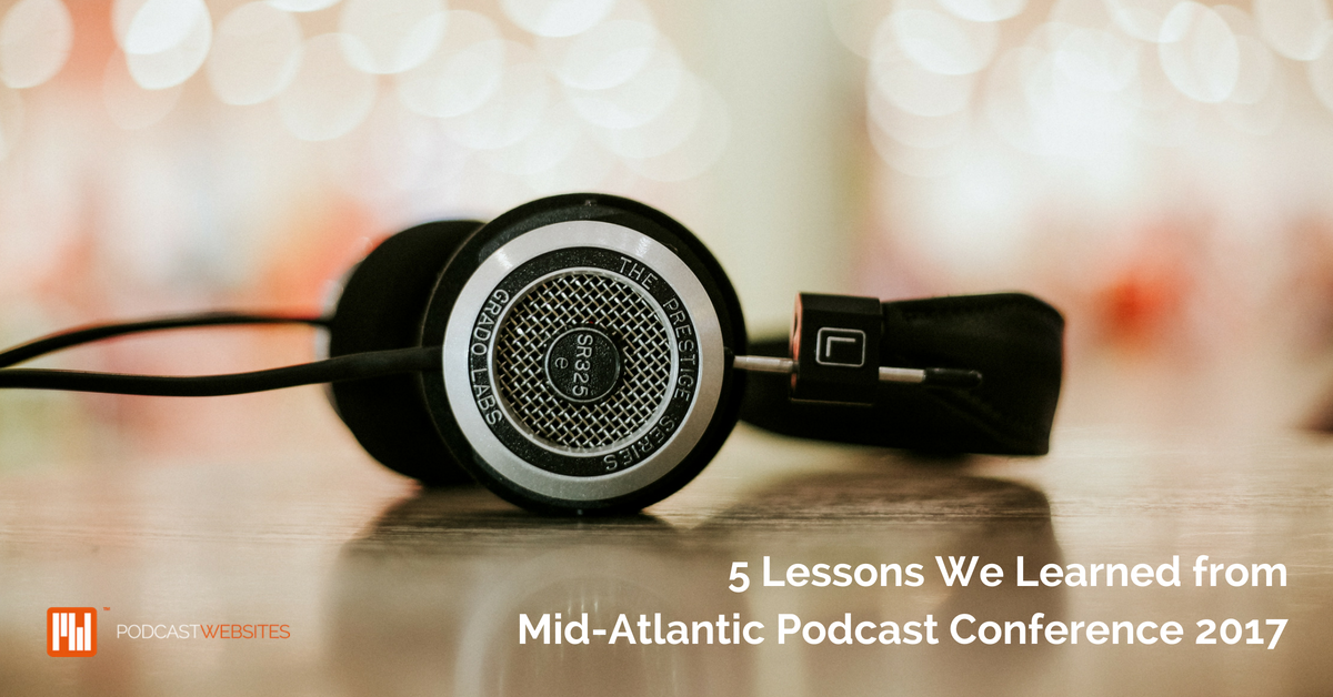5 Lessons We Learned fromMid-Atlantic Podcast Conference 2017