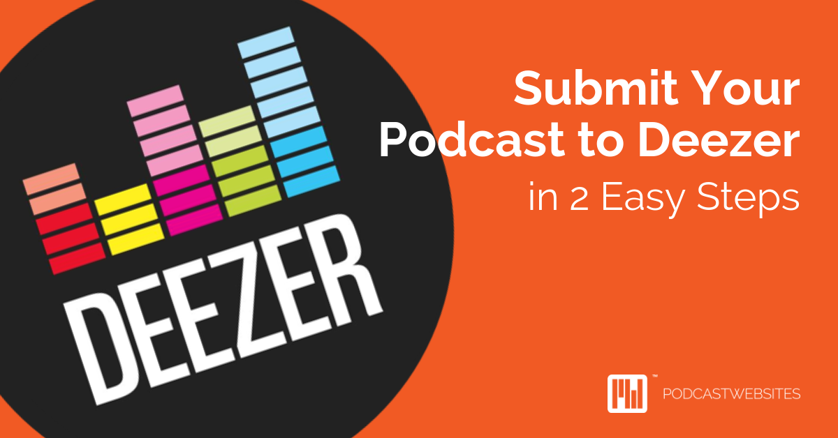 Submit Your Podcast to Deezer in 2 Easy Steps - Podcast Websites