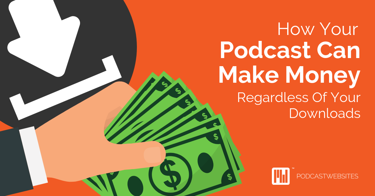 How your podcast can make money regard;ess of your downloads cover art